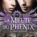 La meute du phénix - tome 4 : marcus fuller de suzanne wright