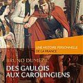 Des gaulois aux carolingiens, une histoire personnelle de la france, de bruno dumézil