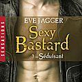 Sexy bastard tome 3 : séduisant de eve jagger
