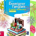 Enseigner l'anglais à partir d'albums cm1-cm2 chez retz est paru + un jeu pour le gagner