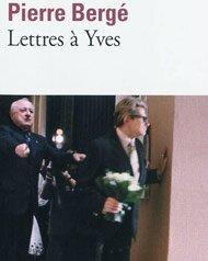 Lettres à Yves - Pierre Bergé