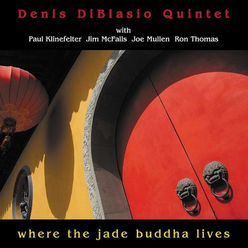 Denis DiBlasio Quintet - 2008 - Where the jade buddha lives (Art Of Life)