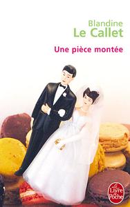 Une pièce montée - Blandine Le Callet - Couverture