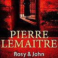 Rosy & john, thriller de pierre lemaitre