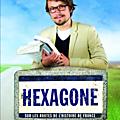 « hexagone » sur les routes de l'histoire de france avec lorànt deutsch