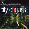 Stan Kenton - 1947-53 - Plays Bob Graettinger, City of Glass (Capitol)