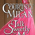Talk sweetly to me ❉❉❉ courtney milan
