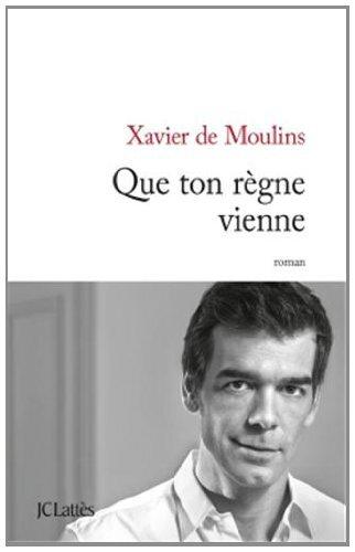 QUE TON REGNE VIENNE - Xavier de MOULINS