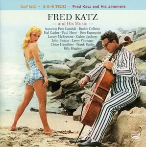 Fred Katz and His Music - 1958-59 - Soul° Cello - 4-5-6 Trio - Fred Katz and His Jammes (Fresh Sound)