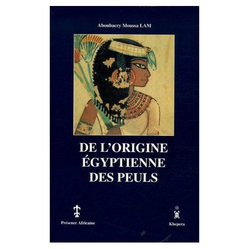 De l'Origine Egyptienne des Peuls - Aboubakry Moussa Lam
