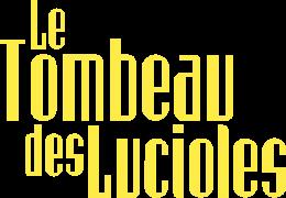 LE TOMBEAU DES LUCIOLES - OU COMMENT ET POURQUOI LES PLUS GRANDS FILMS NE PEUVENT FAIRE ECOLE - KOBE