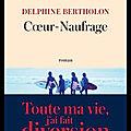 Cœur naufrage - delphine bertholon - editions jean claude lattès