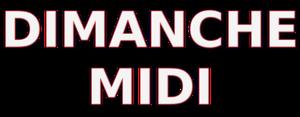 DIMANCHE MIDI