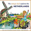 ~ the orange duck explores the netherlands - diana van de rozenberg & maarten scholten