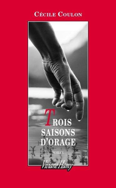 TROIS SAISONS D'ORAGE - CECILE COULON - EDITIONS VIVIANE HAMY
