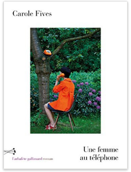 UNE FEMME AU TELEPHONE - CAROLE FIVES - EDITIONS GALLIMARD