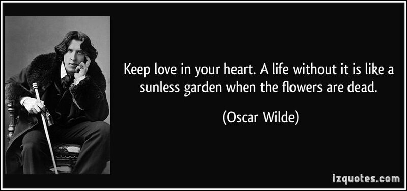 quote-keep-love-in-your-heart-a-life-without-it-is-like-a-sunless-garden-when-the-flowers-are-dead-oscar-wilde-198028