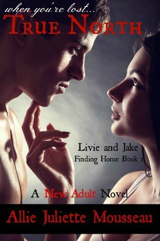 Finding Home: Livie and Jake (True North #1) by Allie Juliette Mousseau