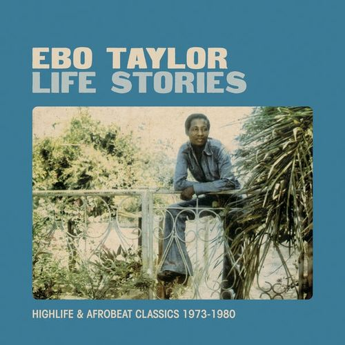 Ebo Taylor - 1973-80 - Life Stories, Highlife & Afrobeat Classic 1973-1980 (Strut)