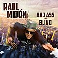 Raul midón soert son nouvel album bad ass and blind