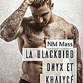 La blackbird onyx et khalycé de nm mass