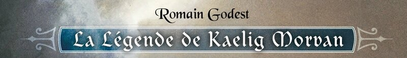 Haut livre La légende de Kaelig Morvan romain godest