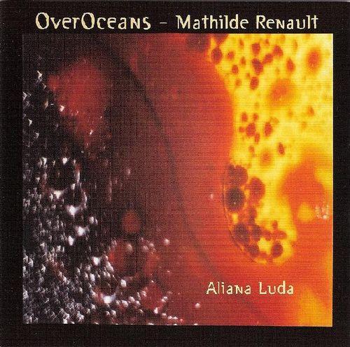Mathilde Renault - 2007 - Overoceans, Aliana Luda (Orkhestra)