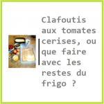 Clafoutis aux tomates cerises, ou que faire avec les restes du frigo