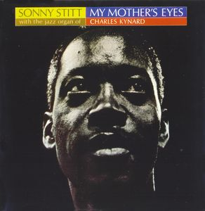 Sonny_Stitt_With_The_Jazz_Organ_Of_Charles_Kynard___1963_66___My_Mother_s_Eyes__Groove_Hut_