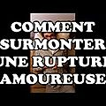 Comment surmonter une rupture