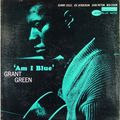 Grant Green - 1963 - Am I Blue (Blue note)