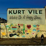 Kurt Vile - Wakin on a pretty