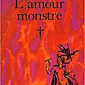 Coup de coeur: l'amour monstre, louis pauwels
