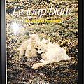 Le loup blanc, une vie dans l'arctique - l. david mech