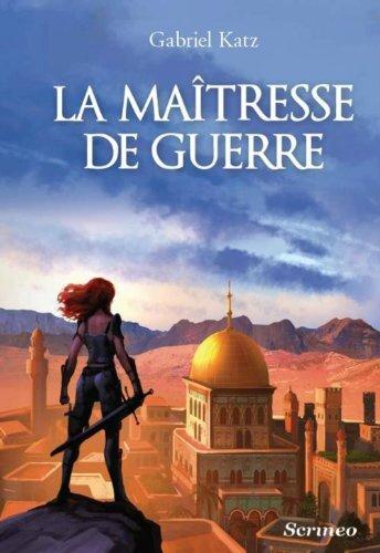La maîtresse de guerre, de Gabriel Katz, chez Scrinéo ***