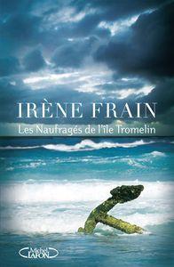 Les naufragés de l'île Tromelin - Irène Frain