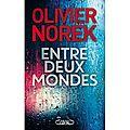 Entre deux mondes d'olivier norek (cousinade de lectures)