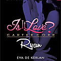 Is it love ? ryan - eva de kerlan