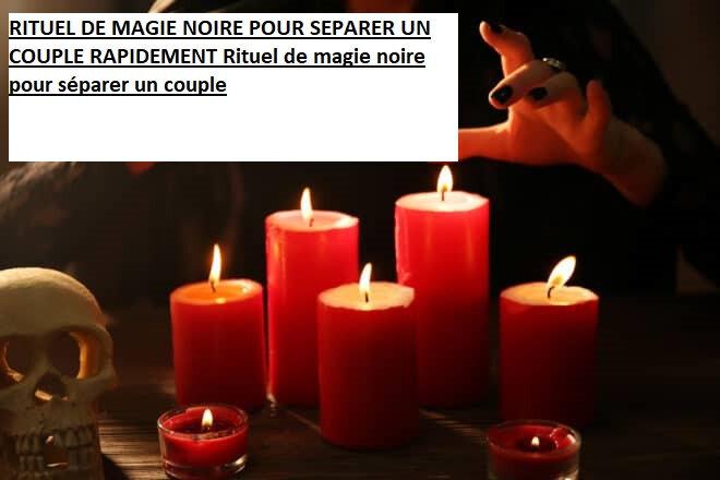 RITUEL DE MAGIE NOIRE POUR SEPARER UN COUPLE RAPIDEMENT Rituel de magie noire pour séparer un couple