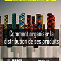 Comment organiser la distribution de ses produits