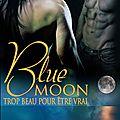 Blue moon - tome 1 : trop beau pour être vrai de a.e. via