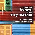 6 problemes pour don isidro parodi de Borges et Bioy Casares