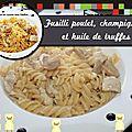 Fusilli poulet, champignons et huile de truffes