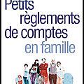 petits reglements de comptes en famille
