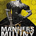 Manners & mutiny ❉❉❉ gail carriger