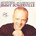 Jimmy somerville: mighty real - run from love (special double a side single)