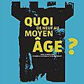 Quoi de neuf au moyen-age ?