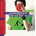 Anne percin - comment devenir une rock star (ou pas)