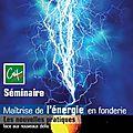 Séminaire energie en fonderie - ctif le 27 mars 2014