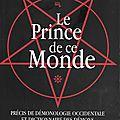 Le prince de ce monde - précis de démonologie occidentale et dictionnaire des démons - par nahéma-nephthys et anubis